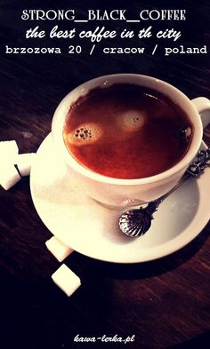 strong, black coffee. i love coffee. coffee morning. monday - coffee. POLAND - CRACOW - BRZOZOWA 20 streeet the best coffee in the city