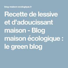 Recette de lessive et d'adoucissant maison - Blog maison écologique : le green blog