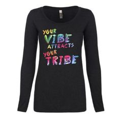 Your Vibe attracts your Tribe Long sleeved scoop neck