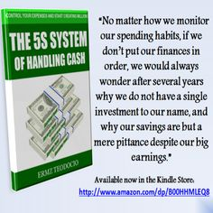 """""""The 5S System Of Handling Cash: Control Your Expenses and Start Creating Millions""""   """"No matter how we monitor our spending habits, if we don't put our finances in order, we would always wonder after several years why we do not have a single investment to our name, and why our savings are but a mere pittance despite our big earnings.""""  Save 67% of my ebook for only $0.99 you have only 5 days to go.  You can download at this link-www.amazon.com/dp/B00HHMLEQ8 Monitor, Finance, Investing, Handle, Names, Amazon, Big, Amazons, Riding Habit"""