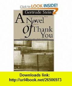 A Novel of Thank You (American Literature (Dalkey Archive)) (9781564783622) Gertrude Stein, Steven Meyer , ISBN-10: 1564783626  , ISBN-13: 978-1564783622 ,  , tutorials , pdf , ebook , torrent , downloads , rapidshare , filesonic , hotfile , megaupload , fileserve