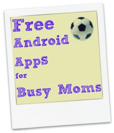 free android apps for busy moms!