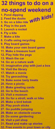 32 things to do with kids on a no spend weekend. If you're attempting a no spend weekend or even just  looking for something to do on a Saturday afternoon that doesn't cost money, this list is bound to have something for you. I'm a huge fan of no spend weekends for the mind set shift that sees you save money in the long run. Good luck :)