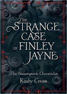 The Strange Case of Finley Jayne (The Steampunk Chronicles) by Kady Cross