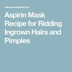 Aspirin Mask Recipe for Ridding Ingrown Hairs and Pimples