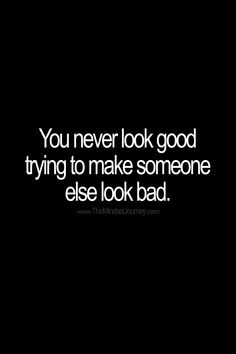 You never look good trying to make someone else look bad.  #tmj #themindsetjourney #inferior #unpleasant #bad #jerk #rotten #scumbag #overcome #encourage #inspire #motivate