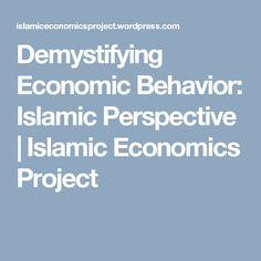 Demystifying Economic Behavior: Islamic Perspective | Islamic Economics Project