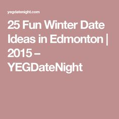 I've two words that describe winter date ideas in Edmonton – we're lucky. There are many opportunities for us to get out there, enjoy ourselves and find somewhere cozy to warm up. Winter Date Ideas, Dating, Fun, Bucket, Canada, Future, Night, Health, Gifts