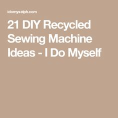 21 DIY Recycled Sewing Machine Ideas - I Do Myself