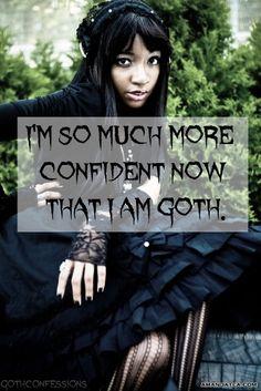 thats true for me, i do feel more confidant dressed goth