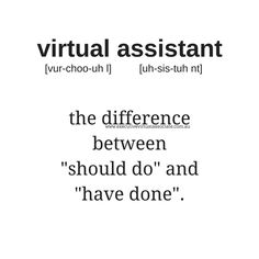 "The definition of a Virtual Assistant; the difference between ""should do"" and ""have done""."