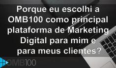 Porque eu escolhi a OMB100 como principal plataforma de marketing digital pra mim e para meus clientes?