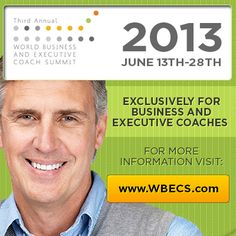 World Business and Executive Coach Summit (WBECS) - Check out the free Pre-Summit with amazing presenters.  Go to http://summit.wbecs.com  Also http://facebook.com/wbecs