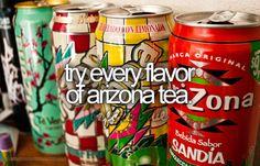 Try every flavor of Arizona tea.
