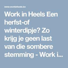 Work in Heels  Een herfst-of winterdipje? Zo krijg je geen last van die sombere stemming - Work in Heels Lichttherapie, oplossing winterdip