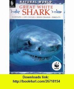 Great White Shark Habitats, Life Cycles, Food Chains, Threats (Natural World) (9780750224529) Mark Carwardine , ISBN-10: 0750224525  , ISBN-13: 978-0750224529 ,  , tutorials , pdf , ebook , torrent , downloads , rapidshare , filesonic , hotfile , megaupload , fileserve