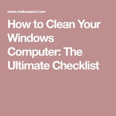 How to Clean Your Windows Computer: The Ultimate Checklist