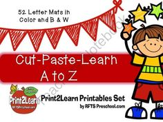PRINT-n-PASTE-n-LEARN Letter Sets 52 Letter Sets in all. Cut out pictures and paste them on the coordinating letter mat. Support reinforcement of letter recognition and pre-reading skills. This file is a great addition to your early learning literacy and