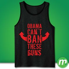 Obama Can't Ban These Guns Tank - great for wearing to the gym, or just to show off your sweet muscles.