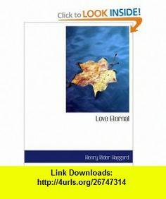 Love Eternal (9780554178295) Henry Rider Haggard , ISBN-10: 055417829X  , ISBN-13: 978-0554178295 ,  , tutorials , pdf , ebook , torrent , downloads , rapidshare , filesonic , hotfile , megaupload , fileserve