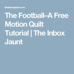 The Football–A Free Motion Quilt Tutorial   The Inbox Jaunt