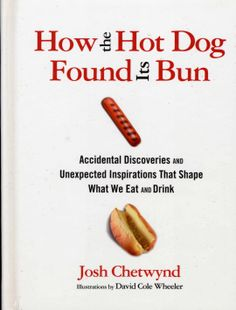 Fun gift idea: How the Hot Dog Found Its Bun: Accidental Discoveries and Unexpected Inspirations that Shape What We Eat and Drink
