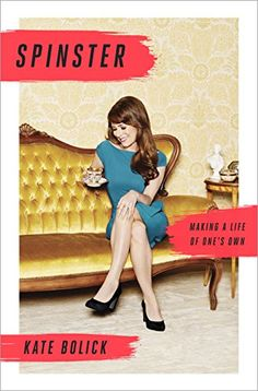 Spinster: Making a Life of One's Own by Kate Bolick https://www.amazon.ca/dp/B00O025H16/ref=cm_sw_r_pi_dp_x_1J2gybWKZH8N5
