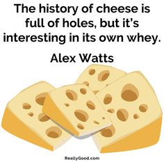 The history of #cheese is full of holes but its interesting in its own #whey. Alex Watts #quote