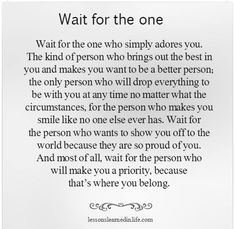 Wait for the one..never settle for less..♥♥♥
