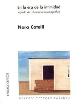 EN LA ERA DE LA INTIMIDAD. SEGUIDO DE EL ESPACIO AUTOBIOGRÁFICO (2006), Nora CATELLI