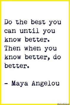 Life Quotes And Words To Live By : when you know better do better.