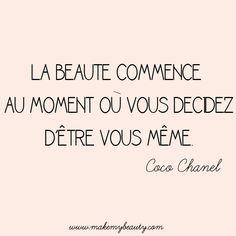 """""""La beauté commence au moment où vous décidez d'être vous même"""" Coco Chanel"""