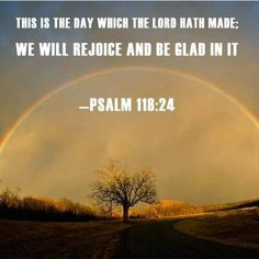 *Psalms 118:24. Bible verse quote