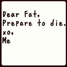 Dear fat... #diet #fitness #motivation