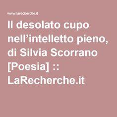 Il desolato cupo nell'intelletto pieno, di Silvia Scorrano [Poesia] :: LaRecherche.it