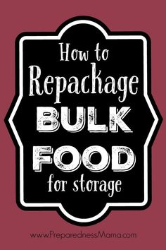 How to Repackage Bulk Food for Storage | PreparednessMama