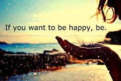 You determine your happiness.