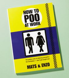 How To Poo At Work.  If the idea of pooping at work gives you nightmares, then this book is for you.