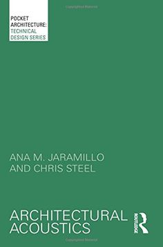 Architectural Acoustics  /|by Ana M. Jaramillo  and Chris Steel. http://encore.fama.us.es/iii/encore/record/C__Rb2640683?lang=spi