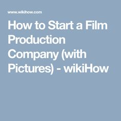 How to Start a Film Production Company (with Pictures) - wikiHow