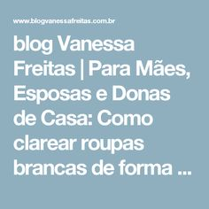 blog Vanessa Freitas   Para Mães, Esposas e Donas de Casa: Como clarear roupas brancas de forma econômica