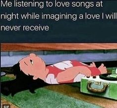 i was literally about to make a meme like this. i listen to a bunch of sad love songs despite being a young child and never having been in love in my life. Really Funny Memes, Stupid Funny Memes, Funny Relatable Memes, Funny Tweets, Haha Funny, Hilarious, Relatable Posts, Mood Pics, Mood Quotes