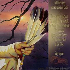 I hold the most archaic values on Earth ~•~ The Fertility of the Soul ~ The Magic of the Animals ~ The Power Vision in Solitude ~ The Love and Ecstacy of the Dance ~ The Common Work of the Tribe ༺❁༻ Gary Snyder [Artistry of Robert Hooper] .. WILD WOMAN SISTERHOOD™ #wildwomansisterhood #nativeamericanwisdom #garysnyder