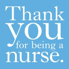 Thank you for being a nurse. National Nurses Week 2012.