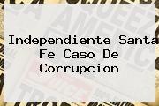 http://tecnoautos.com/wp-content/uploads/imagenes/tendencias/thumbs/independiente-santa-fe-caso-de-corrupcion.jpg Santa Fe. Independiente Santa Fe caso de corrupcion, Enlaces, Imágenes, Videos y Tweets - http://tecnoautos.com/actualidad/santa-fe-independiente-santa-fe-caso-de-corrupcion/