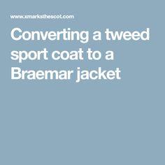 Converting a tweed sport coat to a Braemar jacket Tweed Sport Coat, Tweed Jacket, Kilt Jackets, Highland Games, Tartan Kilt, Thrifting, Budget