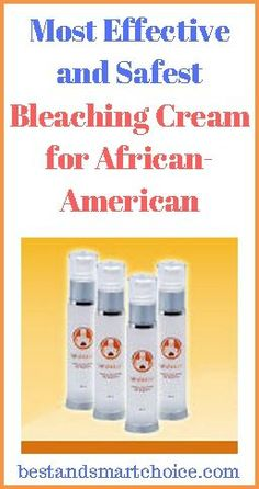 Most Effective And Safest Skin Bleaching Cream For African American