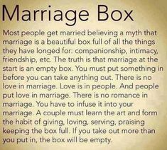 Marriage Box So Very very TRUE! put in Love, passion, compassion, forgiveness, leave out ego. I, put in we, leave out time-frames/deadlines put in flexibility....