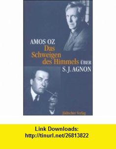 Das Schweigen des Himmels. �ber Samuel J. Agnon. (9783633541478) Amos Oz , ISBN-10: 3633541470  , ISBN-13: 978-3633541478 ,  , tutorials , pdf , ebook , torrent , downloads , rapidshare , filesonic , hotfile , megaupload , fileserve
