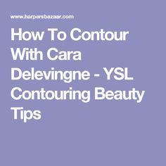 How To Contour With Cara Delevingne - YSL Contouring Beauty Tips
